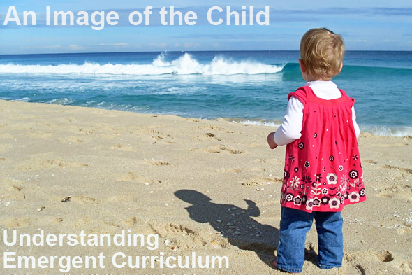 An Image of the Child – Understanding Emergent Curriculum