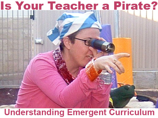 Is Your Teacher a Pirate? – Understanding Emergent Curriculum
