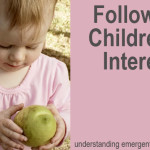 Childhood 101 | Understanding Emergent Curriculum - Following Children's Interests