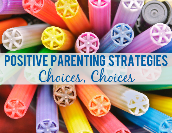 Positive Parenting Strategies: Choices, Choices