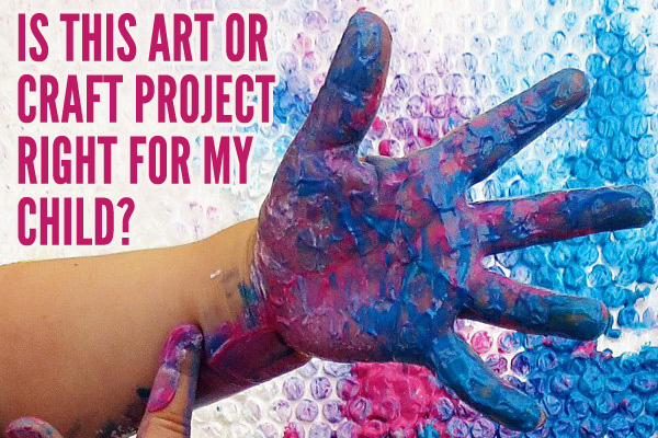 Is this art or craft project right for my child? How to choose the best creative projects for kids