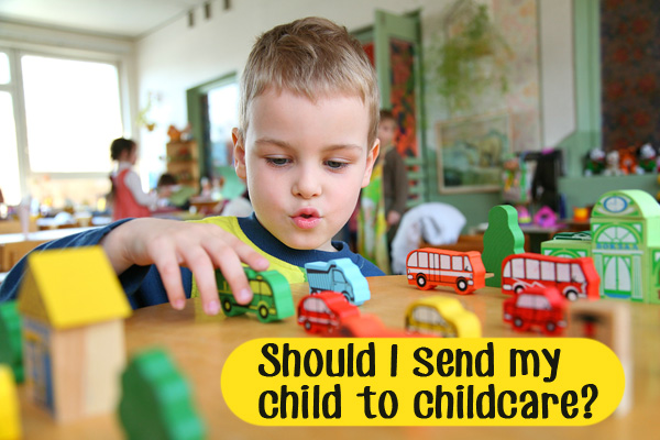 Should I send my child to childcare?