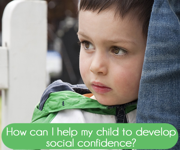How can I help my child to develop social confidence?