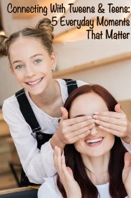 Connecting With Tweens & Teens: 5 Everyday Moments That Matter