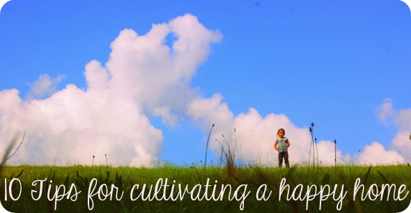 10 Tips for Cultivating a Happy Home