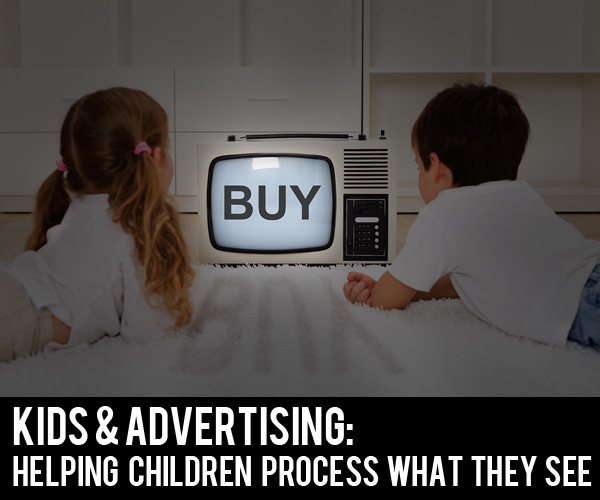 Kids & Advertising: Helping Children Process What They See