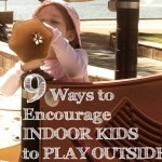 9 Ways to Encourage Indoor Kids to Play Outdoors