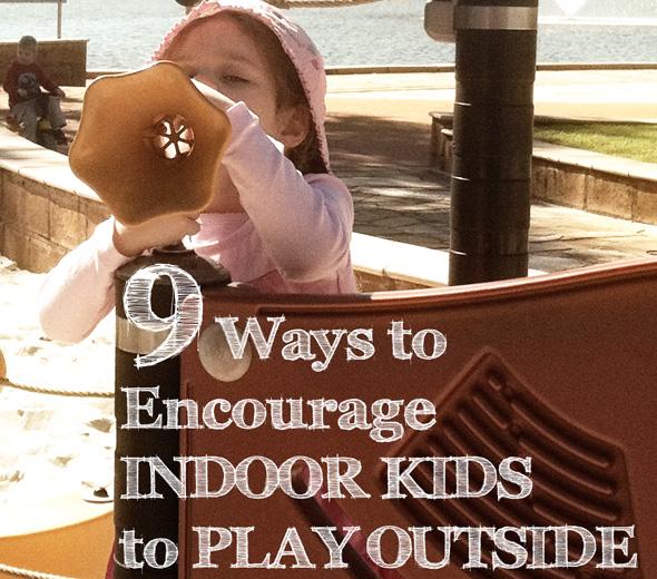 9 Ways to Encourage Indoor Kids to Play Outdoors