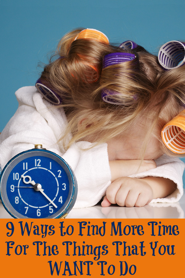 Ever feel like you just don't have time to get the things you want to do done? The 'have tos' piling up? Here are 9 ideas for find more time for the things you WANT to do