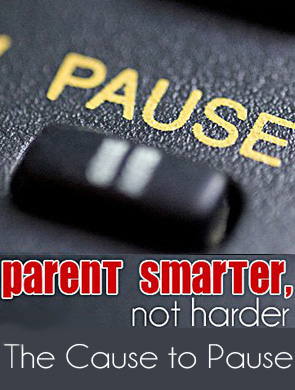 Parent-Smarter-Not-Harder_The-Cause-to-Pause