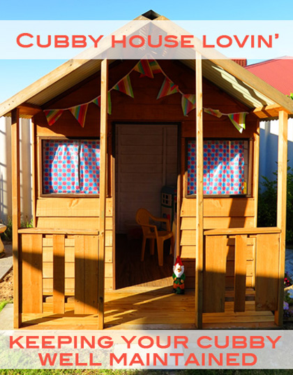 Cubby house maintenance suggestions. Keep your playhouse well maintained.