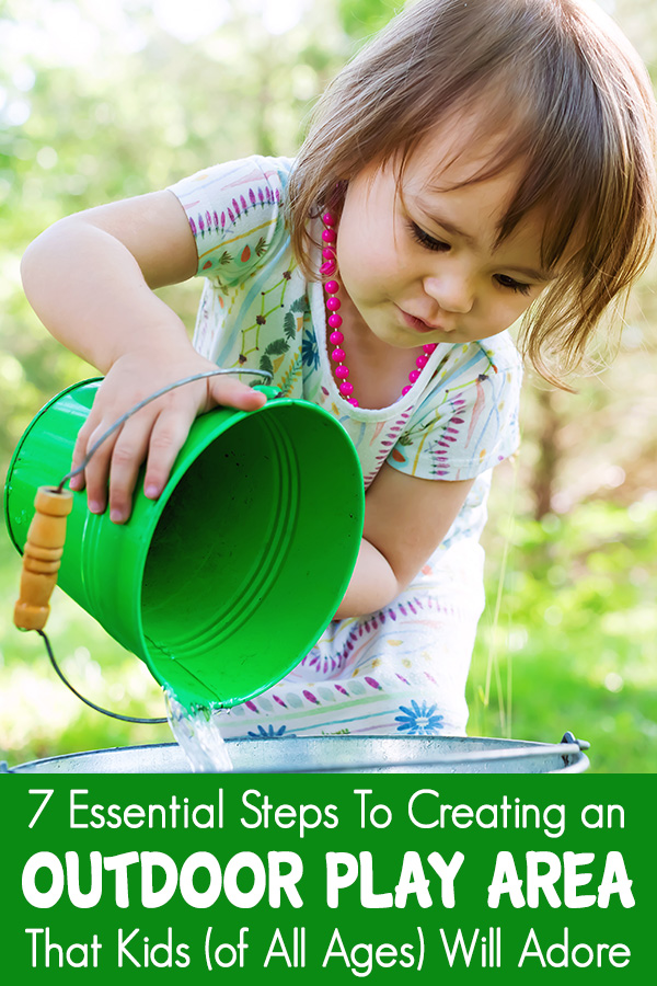 7 Essential Steps to Creating an Outdoor Play Area Kids Of All Ages Will Adore