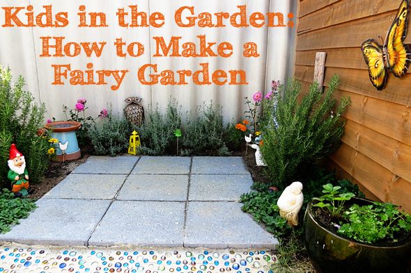 Kids in the Garden: How to Make a Fairy Garden