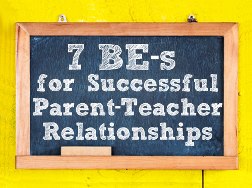 Tips For Successful Parent Teacher >> 7 Be S For Developing Successful Parent Teacher Relationships