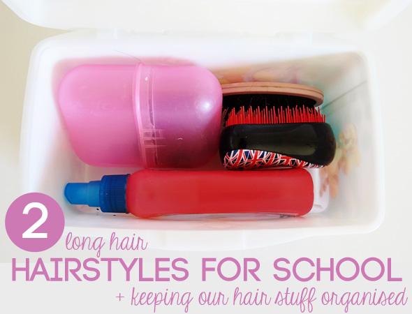 2 Hairstyles for School {Long Hair} + Organising Hair Stuff