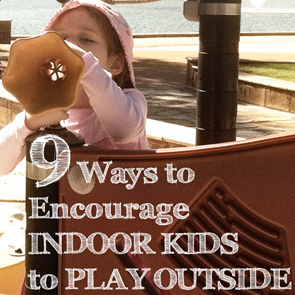 9-Ways-to-Encourage-Indoor-Kids-to-Play-Outdoors