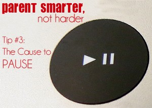 Parent Smarter Not Harder: The Cause to Pause | Childhood 101