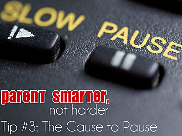 Parent Smarter, Not Harder: The Cause to Pause