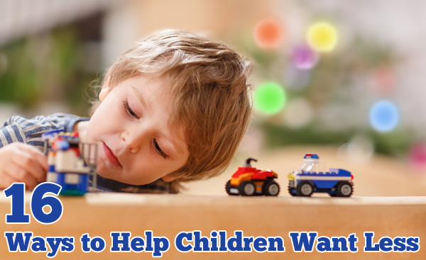 16 Ways to Help Children Want Less and Be Content