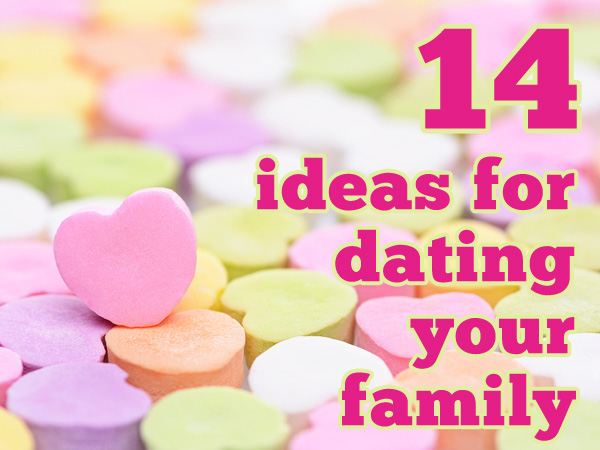 14 Fun Ideas for Dating Your Family