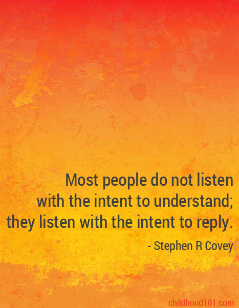 """""""Most people do not listen with the intent to understand; they listen with the intent to reply."""" Stephen R Covey"""