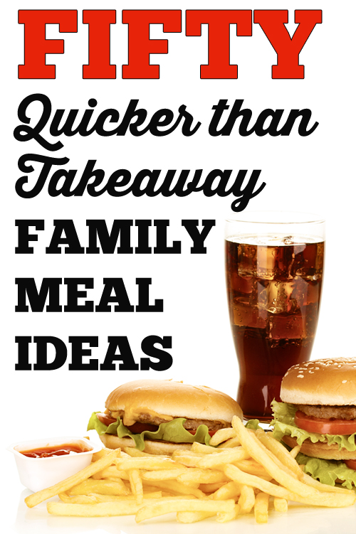 50 Quicker than Takeaway Family Meal Ideas via Childhood 101