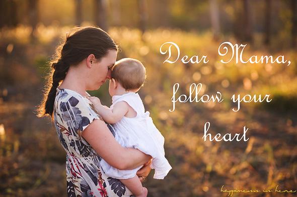 Dear Mama, follow your heart