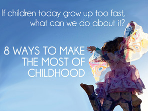 8-Ways-to-Make-the-Most-of-Childhood-Because-Children-Today-Grow-Up-Too-Fast