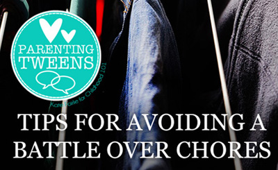 Parenting-Tweens_Tips-for-Avoiding-a-Battle-Over-Chores