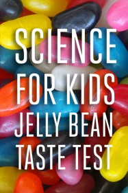 Science esperiments for kids: Jelly Bean Taste Testing
