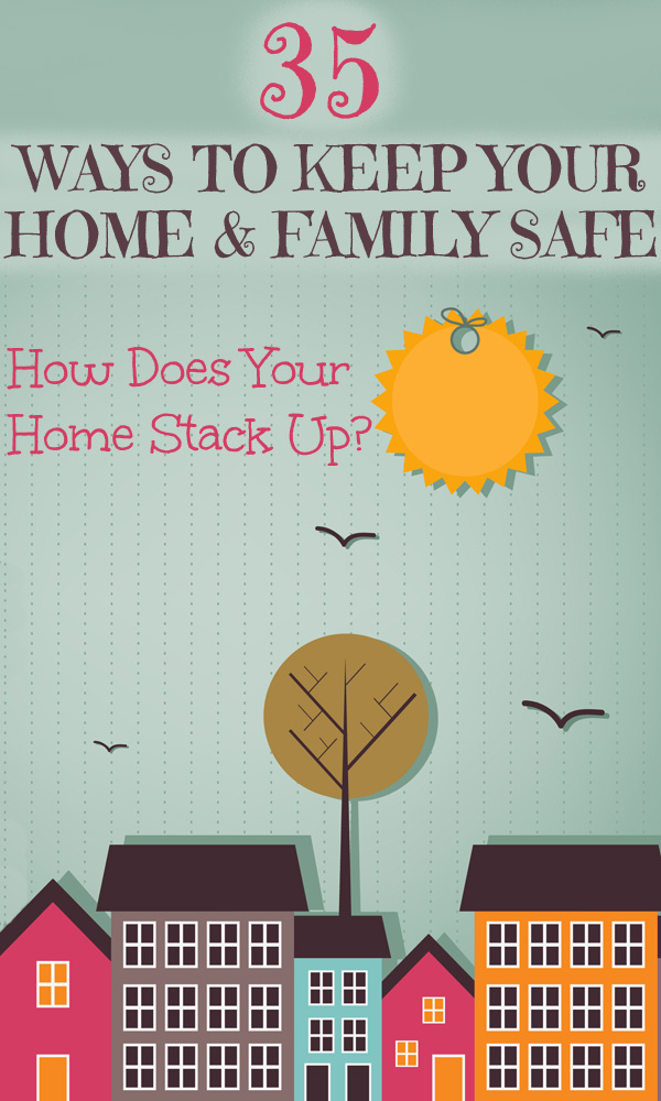 35 Ways to Keep Your Home & Family Safe: How Does Your Home Stack Up?