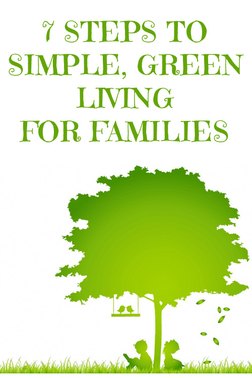 7 Steps to (Simple) Green Living for Frugal Families