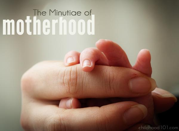 The Minutiae of Motherhood   Childhood 101