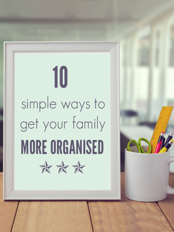 10 Simple Ways to Get Your Family More Organised