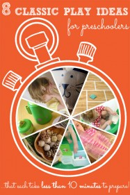 8 Classic Play Ideas for Preschoolers that each take less than 10 minutes to set up