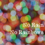 No Rain No Rainbows: Lessons Learnt Through Tough Times