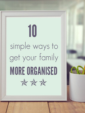 10-Simple-Ways-to-Get-Your-Family-More-Organisedjpg