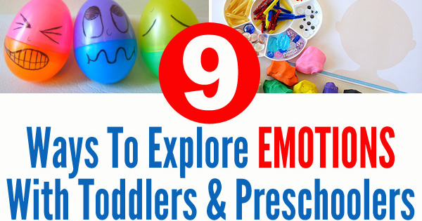 9 Ways To Explore Emotions With Toddlers & Preschoolers