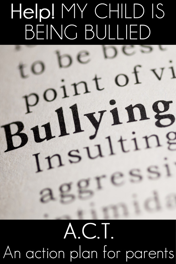 My Child Is Being Bullied! ACT: An Action Plan for Parents