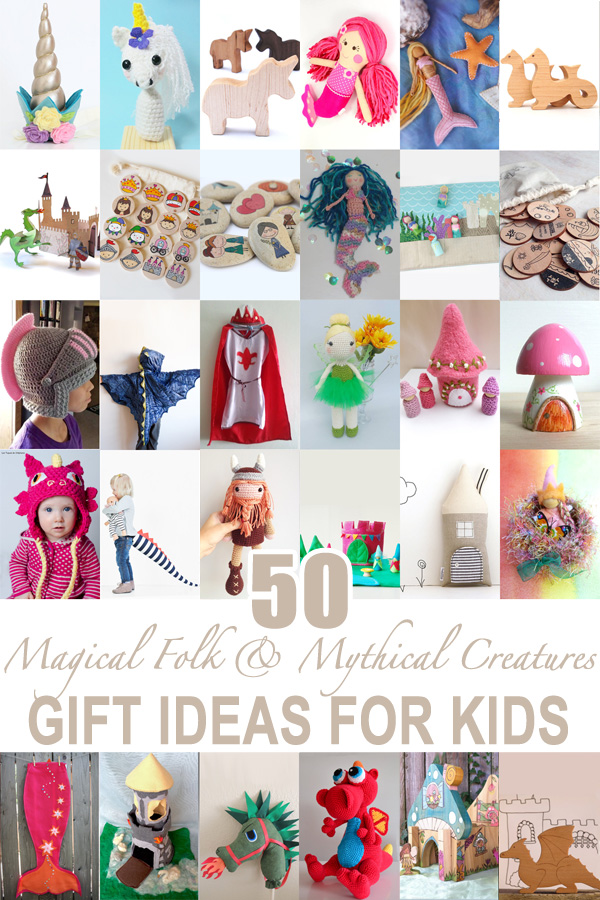 50 Handmade Magical Folk and Mythical Creatures Gift Ideas. Great gifts for imaginative kids