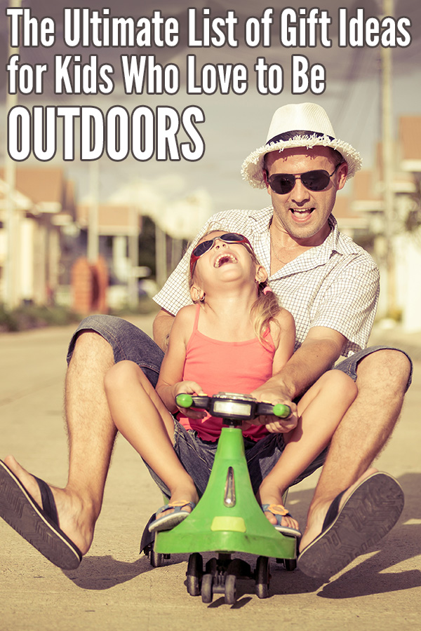 The Ultimate Gift List for Kids Who LOVE to Be Outdoors