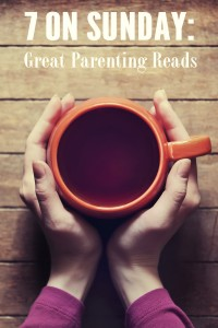7 on Sunday: Great Parenting Reads