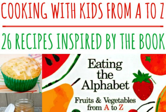 Eating The Alphabet Cooking With Kids From A To Z