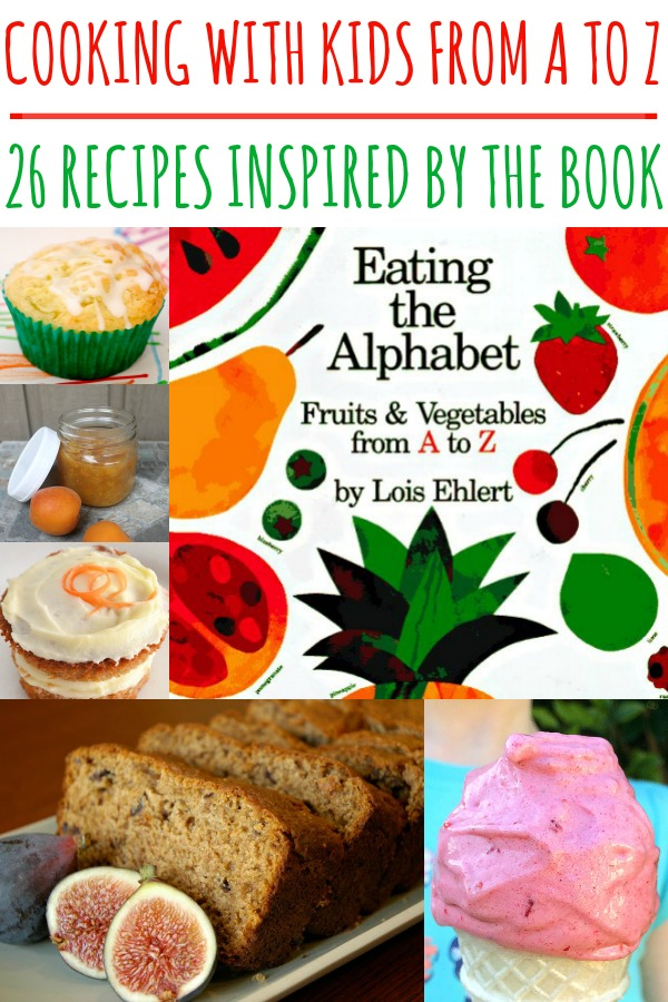 Ideas for Cooking with Kids: Eating the Alphabet 26 recipes inspired by the book. Great for cooking with preschoolers and elementary aged children
