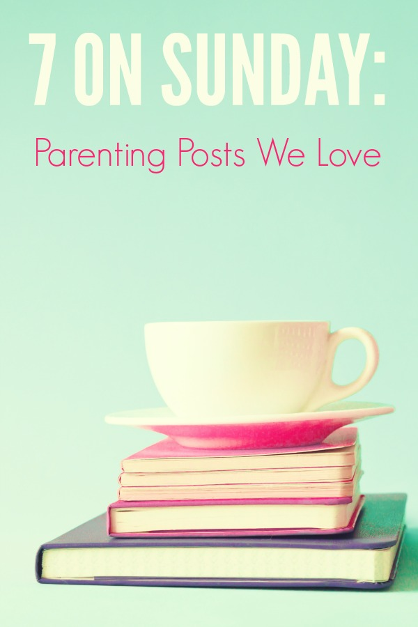 7 On Sunday Positive Parenting Series: