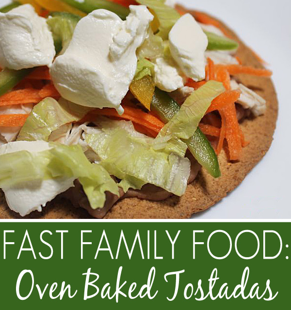 Fast Family Food Ideas: Healthy Oven Baked Tostadas