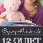 Coping with Sick Kids: 12 Quiet Activities for School Aged Kids Who Are Recovering From Being Sick