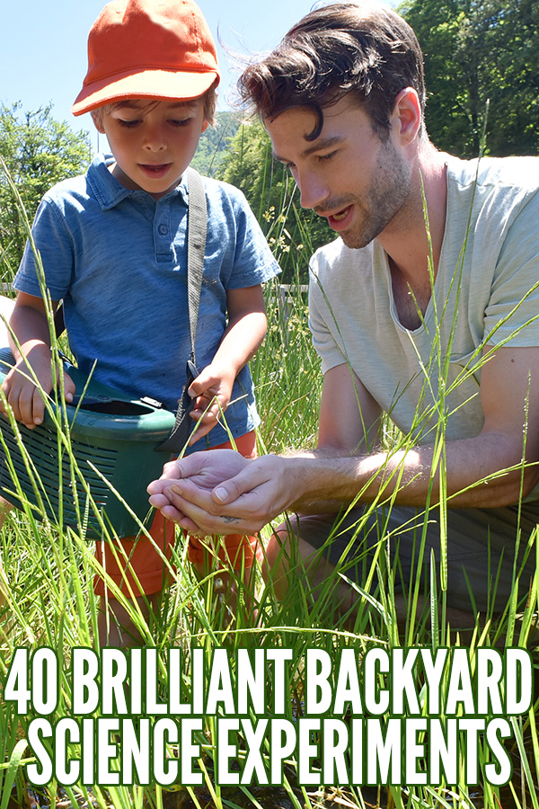 40 Brilliant Backyard Science Experiments for Home or School