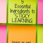 How Children Learn: 5 Essential Ingredients to Sticky Learning. Make learning stick!