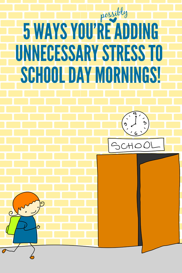 5 Ways You're Possible Adding Unnecessary Stress to School Day Mornings - avoid school day stress by avoiding these 5 stressors!